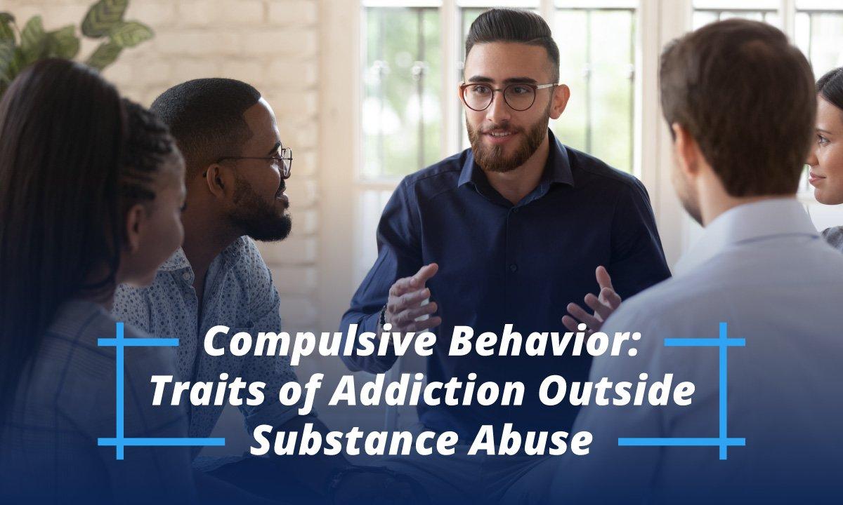 Compulsive Behavior: Traits of Addiction Outside Substance Abuse