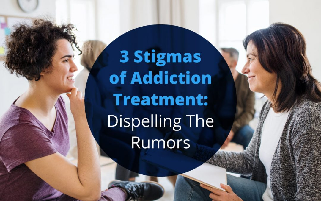 3 Stigmas of Treatment: Dispelling The Rumors.