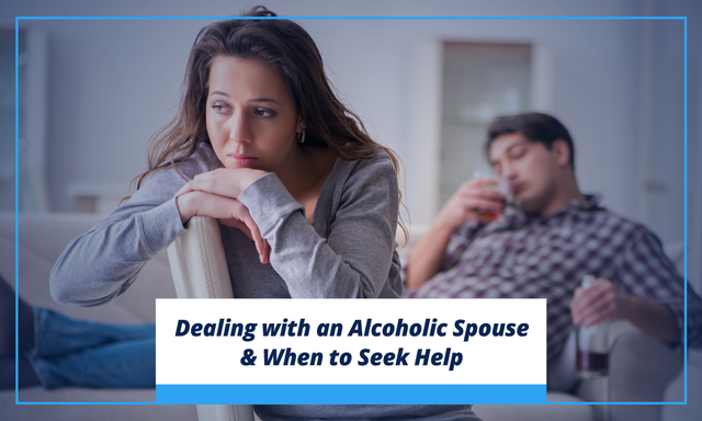 Dealing with an alcoholic spouse and when to seek help