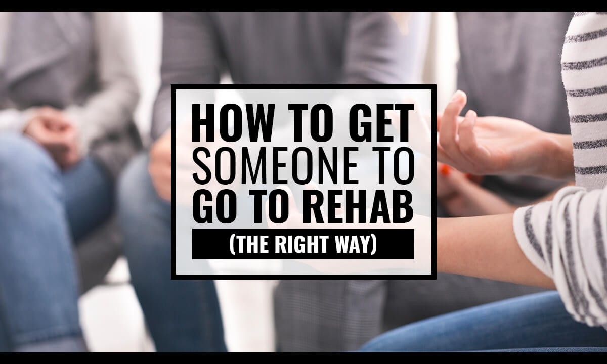 How to get someone to rehab the right way