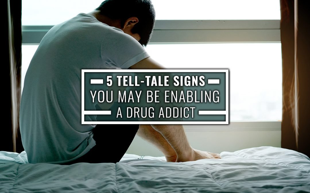 5 Tell-Tale Signs You May Be Enabling a Drug Addict