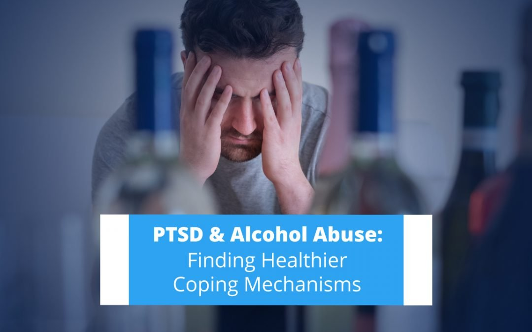 PTSD & Alcohol Abuse: Finding Healthier Coping Mechanisms