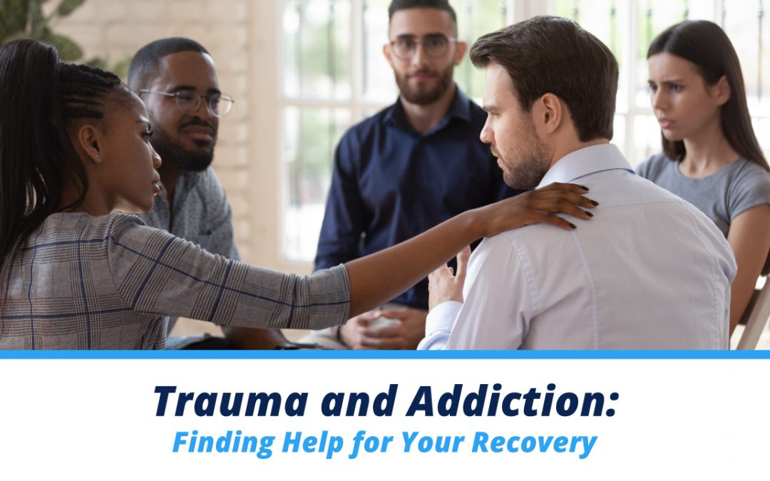 Trauma and Addiction: Finding Help for Your Recovery