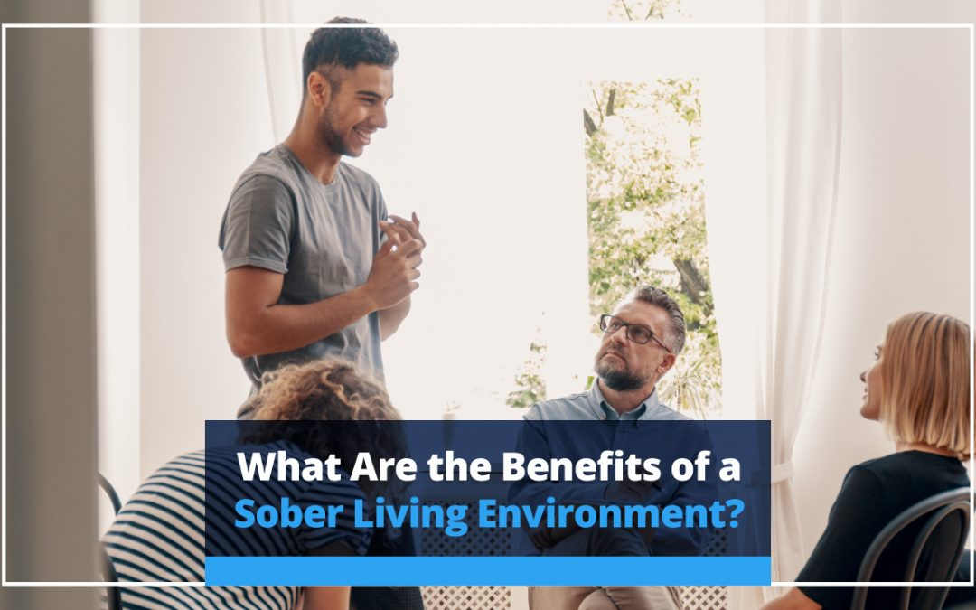 What Are the Benefits of a Sober Living Environment?