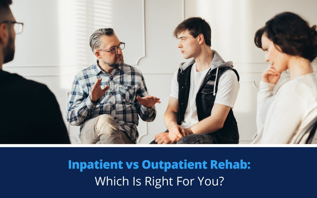 Inpatient vs Outpatient Rehab: Which Is Right For You?