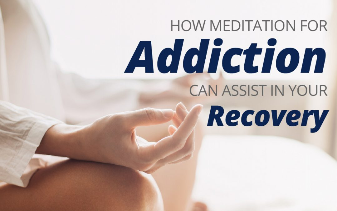 How Meditation for Addiction Can Assist in Your Recovery