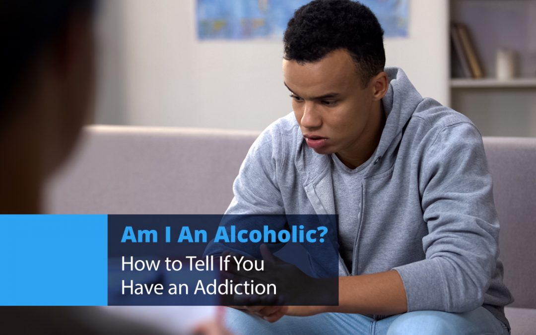 Am I An Alcoholic? How to Tell If You Have an Addiction