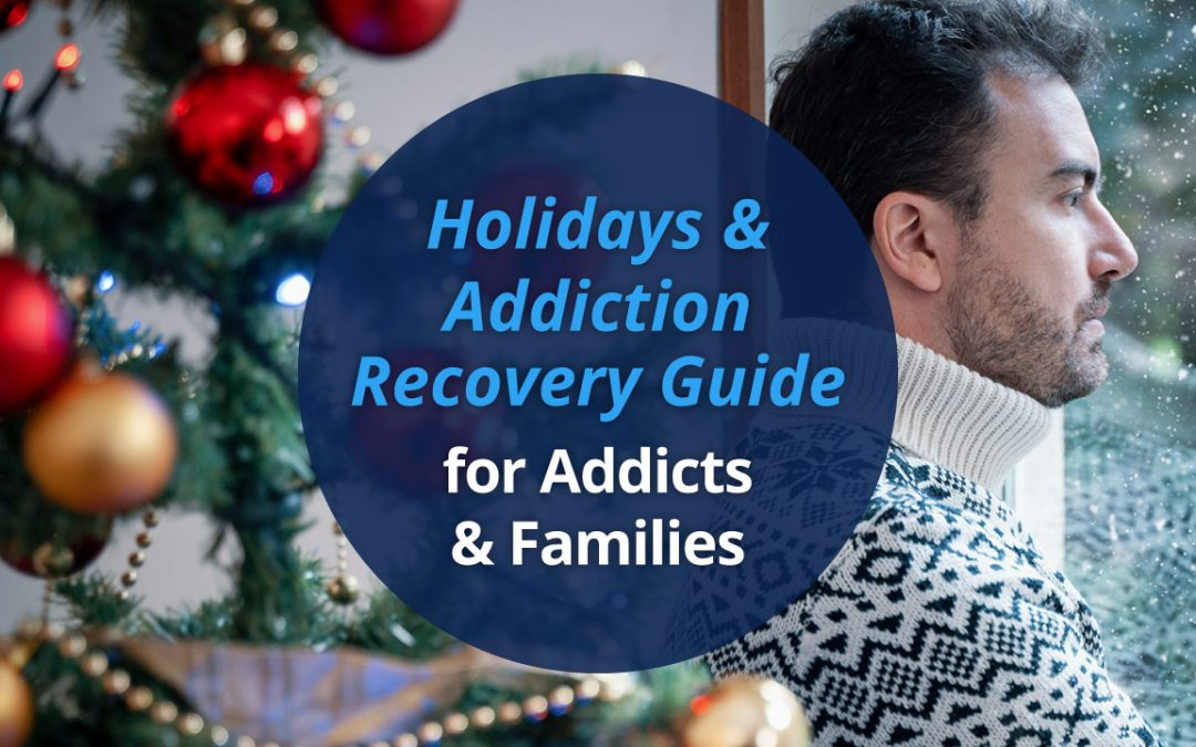 Holidays & Addiction Recovery Guide for Addicts & Families