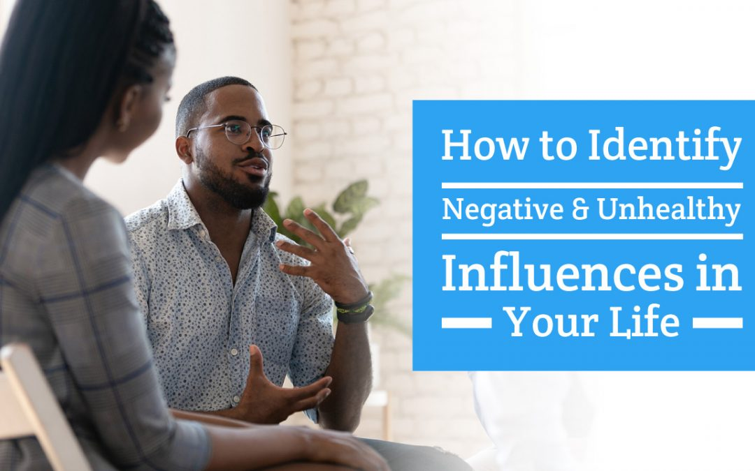How to Identify Negative and Unhealthy Influences in Your Life
