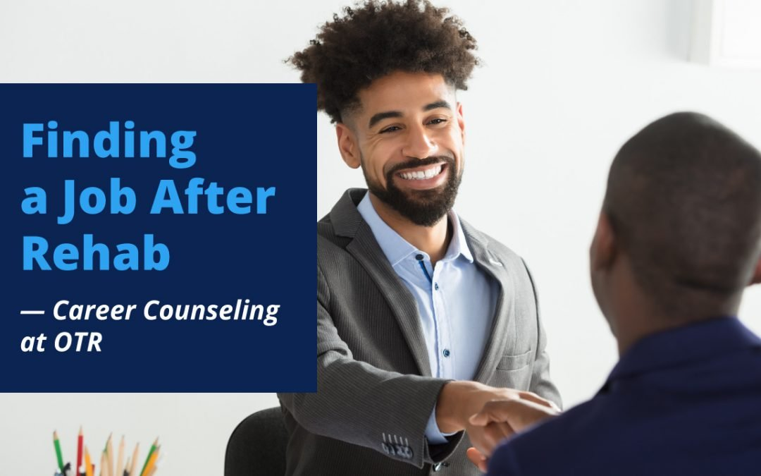 Finding a Job After Rehab— Career Counseling at OTR