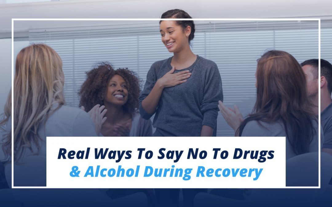 Real Ways To Say No To Drugs & Alcohol During Recovery