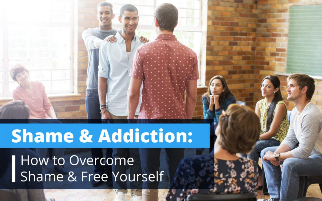 Shame and Addiction: How to Overcome Shame and Free Yourself